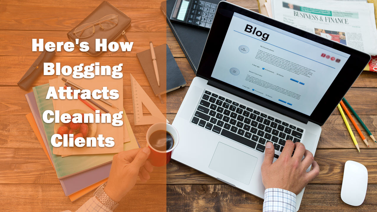 Here is how YOU can attract the right cleaning clients by blogging