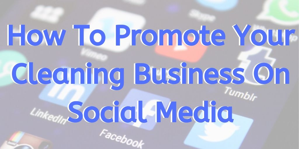how to promote your cleaning business on social media