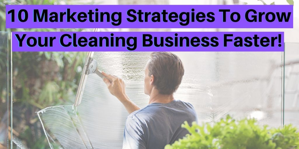 10 marketing strategies for marketing your cleaning business, market your cleaning business, promote your cleaning business