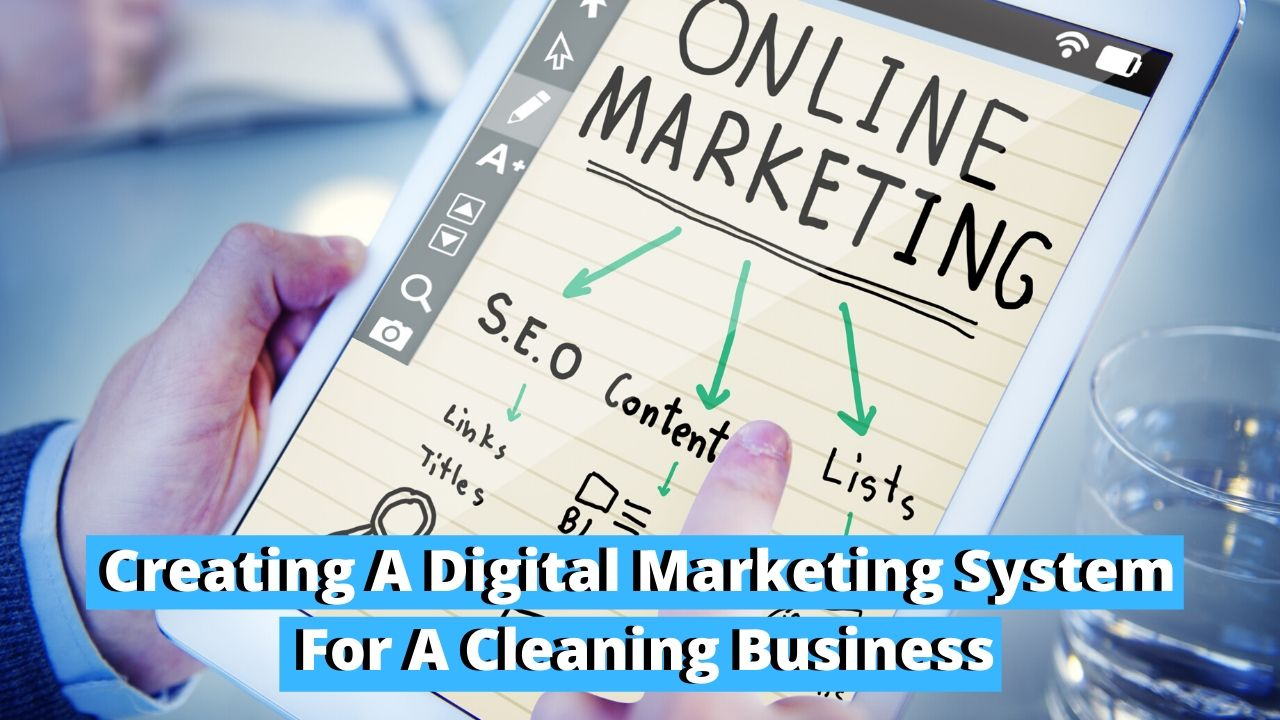 Digital Marketing System, digital marketing system for a cleaning business, how to make a digital marketing system for a cleaning business, digital marketing for cleaning businesses, marketing for cleaning businesses, cleaning business marketing