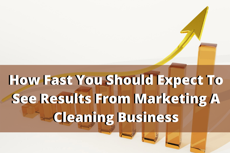 How fast to expect to see results from marketing a cleaning business