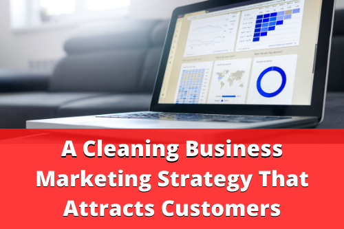 A cleaning business marketing strategy that attracts customers