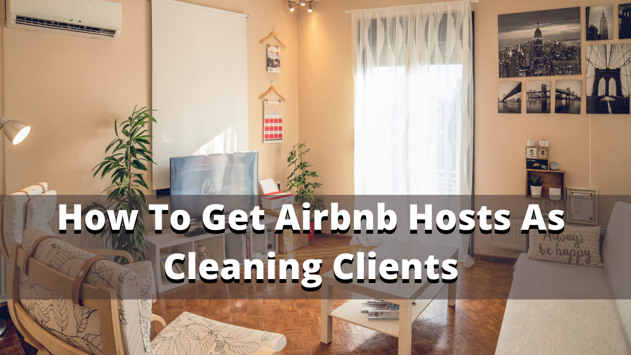 How To Get Airbnb Hosts As Cleaning Clients
